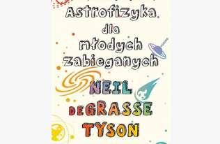 """""""Astrofizyka dla młodych zabieganych"""" zadziwi, rozśmieszy i zachwyci młodszych czytelników"""